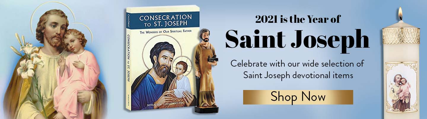 2021 is the Year of Saint Joseph. Celebrate with our wide selection of Saint Joseph Devotional items. Shop Now