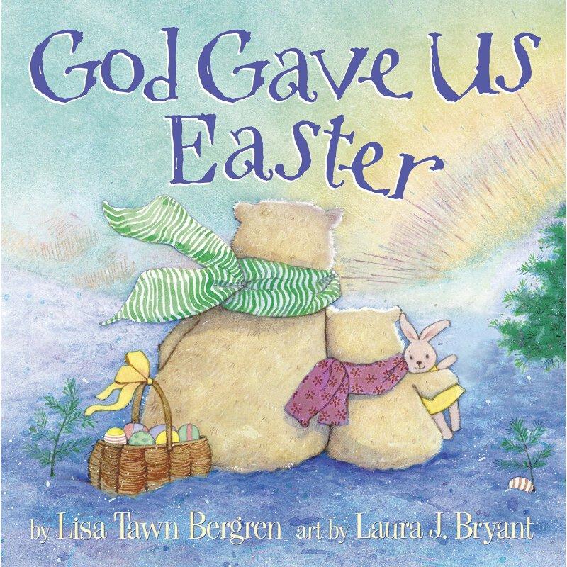 God Gave Us Easter - by Lisa Tawn Bergren