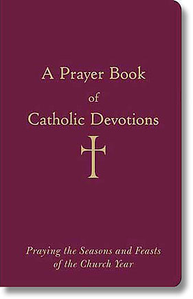 A Prayer Book of Catholic Devotions - Loyola Press