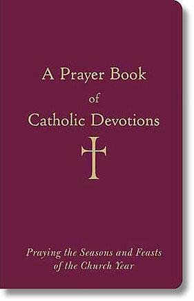 a prayer book of catholic devotions loyola press