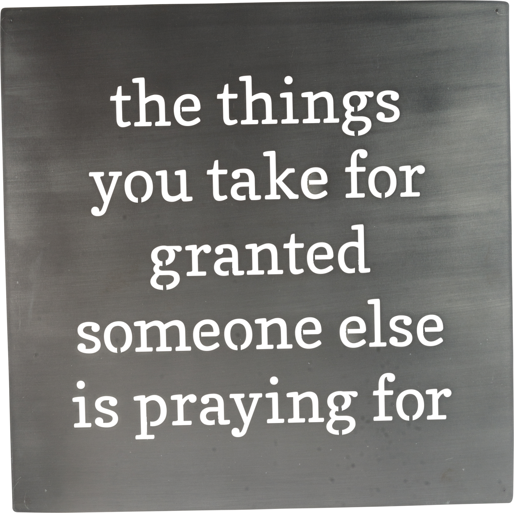 The Things You Take for Granted - Wall Plaque - Wall Decor