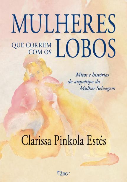 10 livros pra ler no verão: Mulheres que correm com o lobo, Clarissa Pinkola Estés