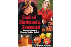 Soaked, Slathered & Seasoned - Elizabeth Karmel