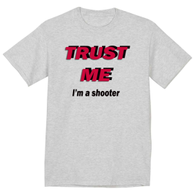 TRUST ME- I'M A SHOOTER