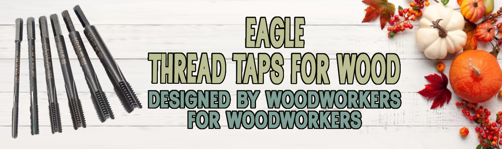 Thread Taps by EAGLE FOR Wood--Designed BY Woodworkers, FOR Woodworkers