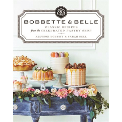 Bobbette & Belle: Recipes from the Celebrated Pastry Shop