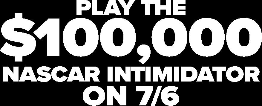 Play the $100,000 Nascar Intimidator on 7/6