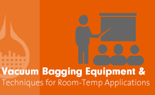 Vacuum Bagging Equipment and Techniques for Room-Temp Applications