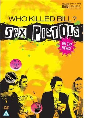 WHO KILLED BILL? SEX PISTOLS ON THE NEWS