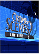 CRIME SCENE SECRETS: GREAT HEISTS