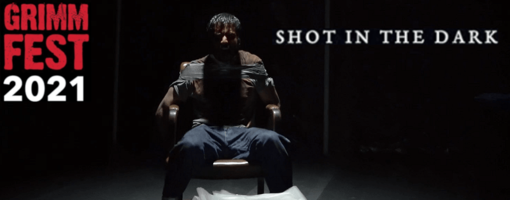 GRIMMFEST 2021 – FILM REVIEW – SHOT IN THE DARK (2021)