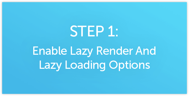 Enable Lazy Render / Lazy Loading options