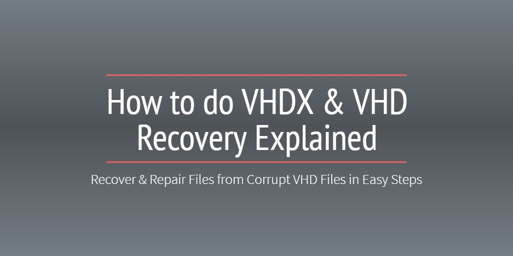 How to recover virtual disk vhd and vhdx files?