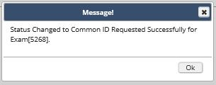 Message box: Status changed to Common ID Requested Successfully