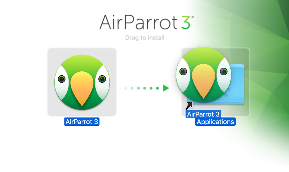 Open the DMG and drag AirParrot to Applications