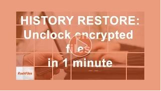 RushFiles - Unlock encrypted files with History Restore