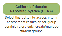 CAASPP - Interim Assessment Resources - California Educator Reporting System (CERS) button