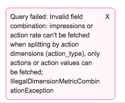 "Example error text for IllegalDimensionMetricCombination when trying to run ""Action Type"" and ""Impressions"" together."