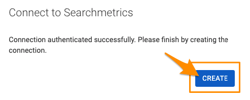 "Orange arrow points to blue ""CREATE"" button to complete creating the connection to Searchmetrics"