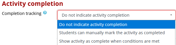 three Activity completion options: Option1 Do not indicate activity completion Option2 Students can manually mark the activity as completed Opton 3 Show activity as complete when conditions are met