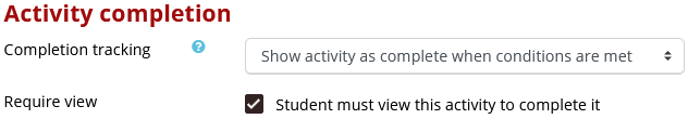 """If you select """"Show activity as complete when conditions are met"""", be sure to check """"Student must view this activity to complete it"""" option."""