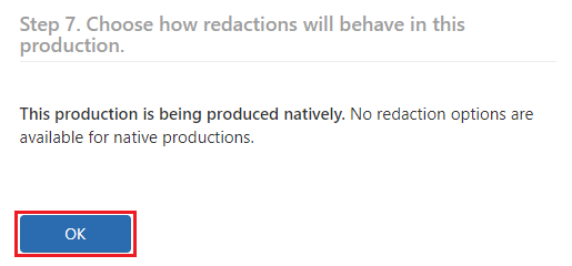 Click on Ok as there are no redaction options available for native productions