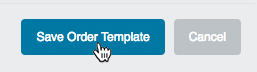 """Click """"Save Order Template"""" to save the new template"""
