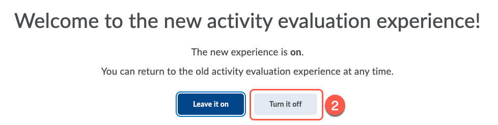 Turn it off option selected on the welcome to the new activity evaluation experience screen