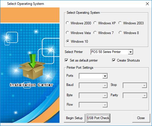 Select Operating System Insta la'.ion Center Select Operating System Windows 2000 Windows XP Windows 2003 Windows Vista Windows 7 W'ndows8 @ Windows 10 Select Printer POS 58 Series Printer Set as default printer Printer Port Settings Create Shortcuts Begin Setup USB Port Check