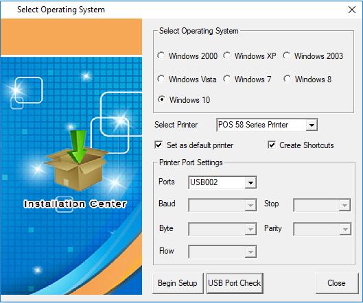 Select Operating System Insta la'.ion Center Select Operating System Windows 2000 Windows XP Windows 2003 Windows Vista Windows 7 W'ndows8 @ Windows 10 Select Printer POS 58 Series Printer Set as default printer Printer Port Settings Pons US8002 Create Shortcuts Begin setup USB Port Check