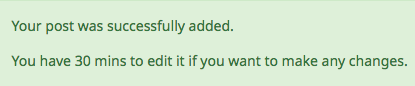 """Post to forum submission message that states """"Your post was successfully added. You have 30 mins to edit it if you want to make any changes"""""""