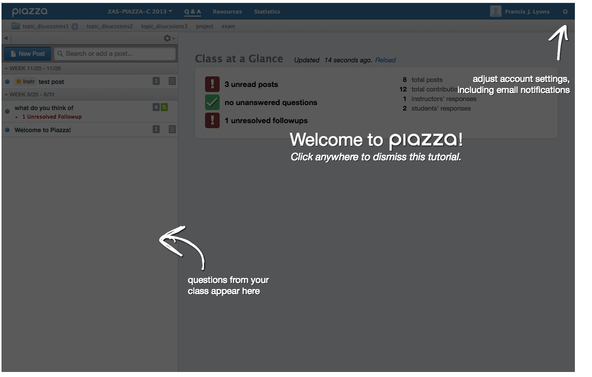 Welcome to Piazza. Questions from your class will appear on the left side of the screen. You can find the Settings button in the top right corner.
