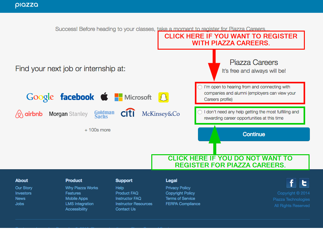"""Checking the option """"I'm open to hearing…"""" will register you for Piazza Careers. Checking the option """"I don't need any help…"""" will take you directly into Piazza."""