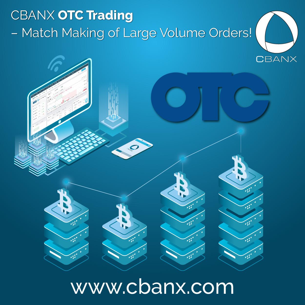 CBANX OTC Trading – Match Making of Large Volume Orders!