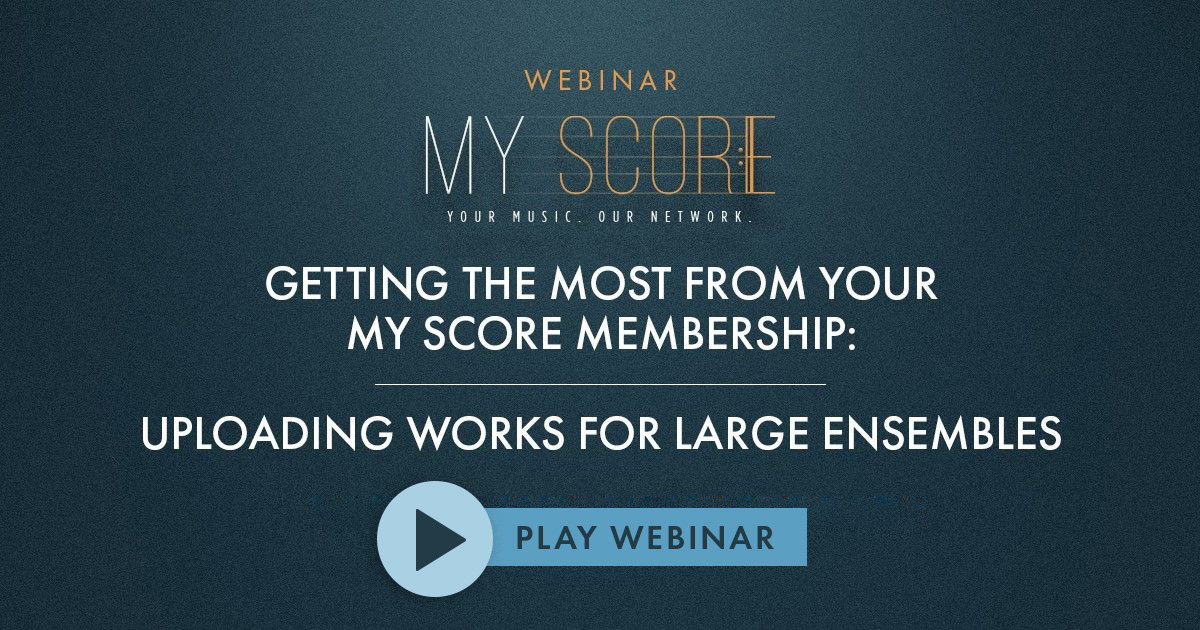 Watch Getting the Most from Your My Score Membership: Uploading Works for Large Ensembles webinar