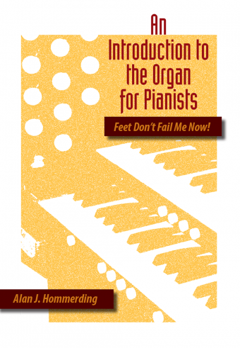 Feet Don't Fail Me Now! An Introduction to the Organ for Pianists