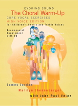 The Choral Warm-Up: Core Vocal Exercises for Children's Choir and Treble Voices - High Voice edition