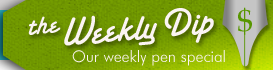 Our Weekly Dip Special Pen on Special Sale