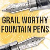 Grail Worthy Fountain Pens