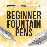 Beginner Fountain Pens