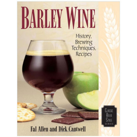 Barley Wine: History, Brewing Techniques, Recipes (Classic Beer Style)