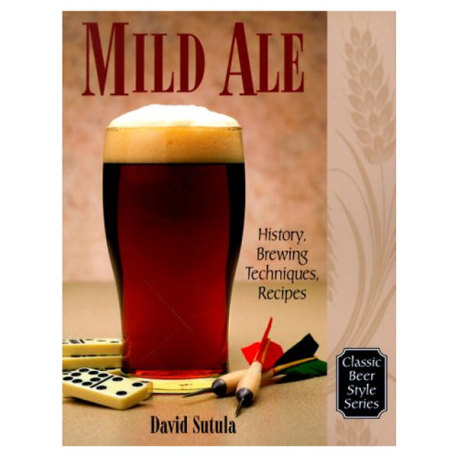 Mild Ale: History, Brewing, Techniques, Recipes (Classic Beer Style)