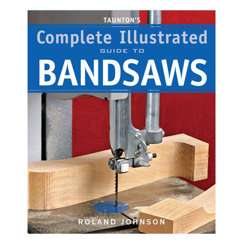 TAUNTON'S COMPLETE ILLUSTRATED GUIDE TO BANDSAWS BOOK
