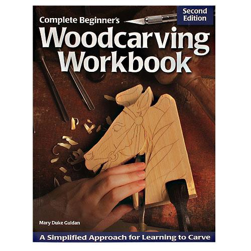 COMPLETE BEGINNERS WOODCARVING WORKBOOK - 2ND ED