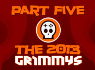 The 2013 Grimmys Part 5