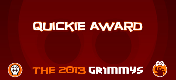 Quickie Award - The 2013 Grimmys