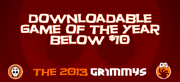 Downloadable Game of the Year Below $10 - The 2013 Grimmys
