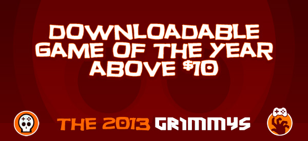 Downloadable Game of the Year Above $10 - The 2013 Grimmys