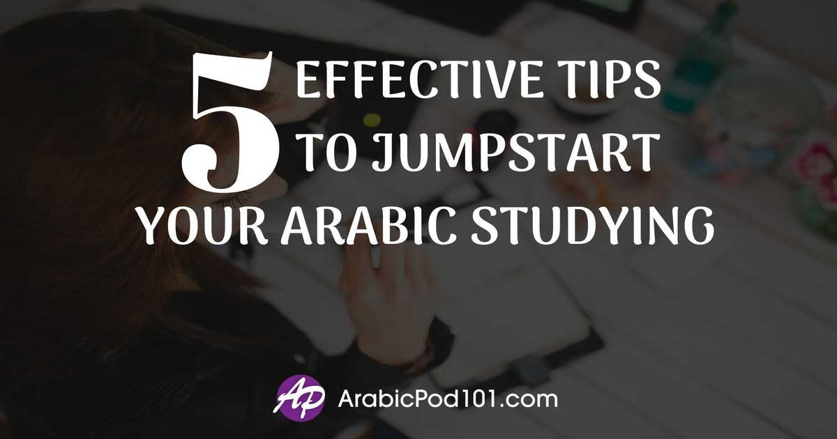 5 Effective Tips to Jumpstart Your Arabic Studying