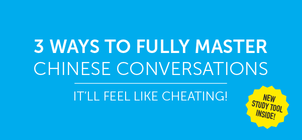 Click Here to See 3 Ways to Fully Master Chinese Conversations!